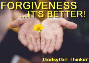 FORGIVENESS MAKES LIFE BETTER