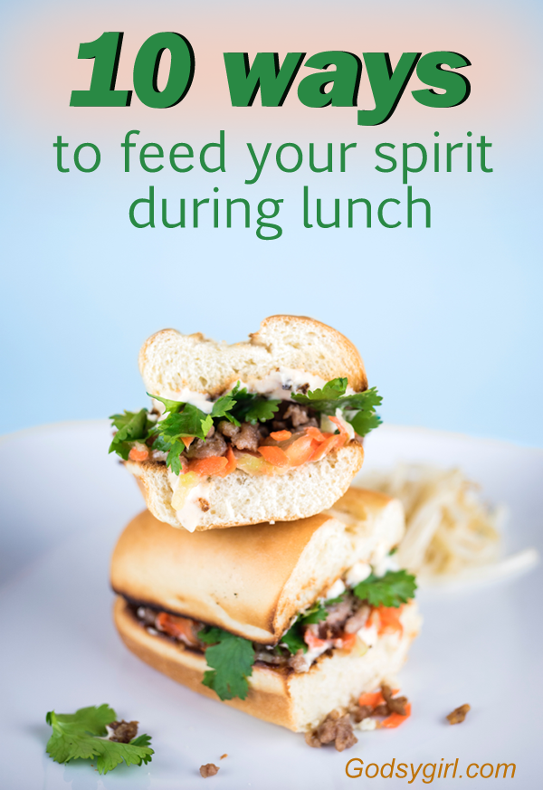 Study your Bible and feed your spirit on your lunch break. Check out these 10 things you can do!