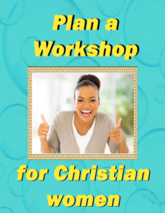 Tips for planning Women's Ministry and Planning Workshops for Christian Women