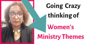 Coming up with womens ministry themese