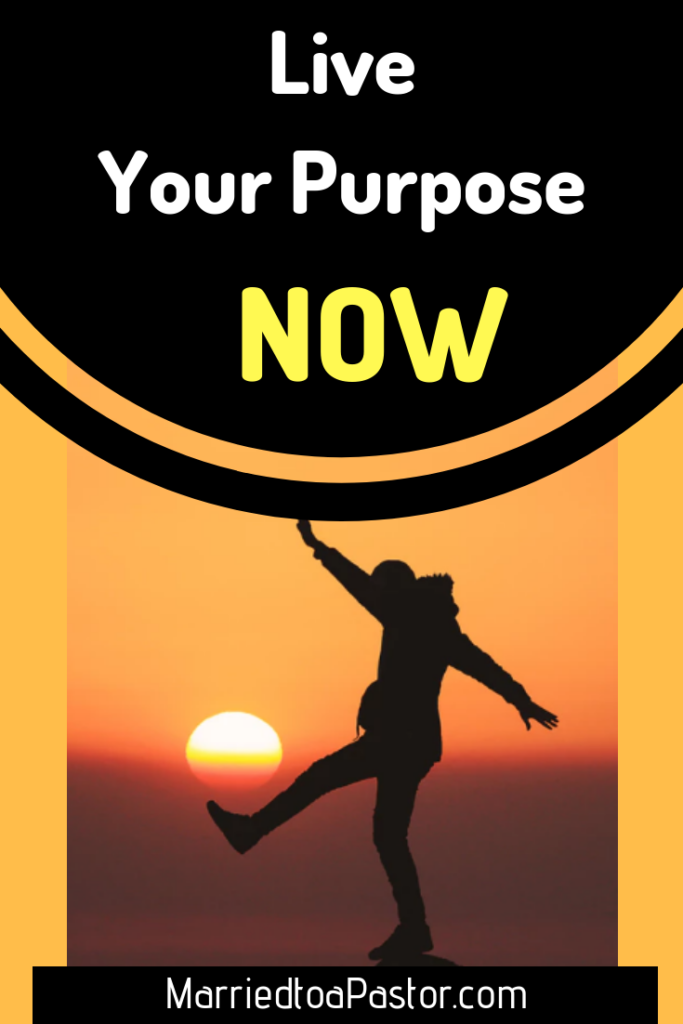Live your life purpose, Christian woman! NOW!
